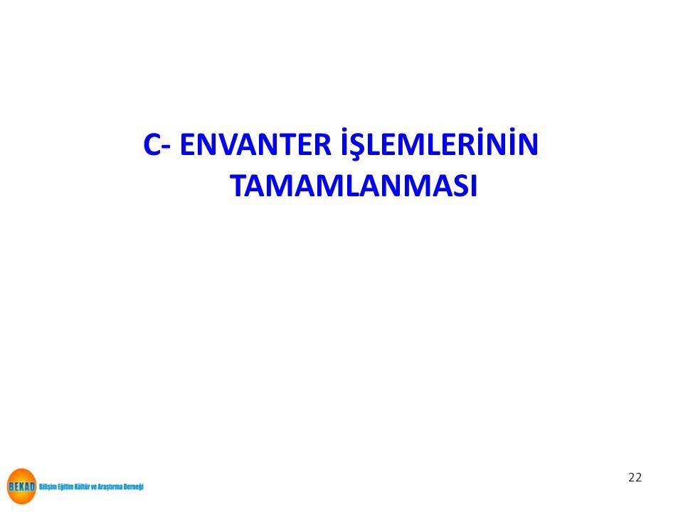C- ENVANTER İŞLEMLERİNİN TAMAMLANMASI