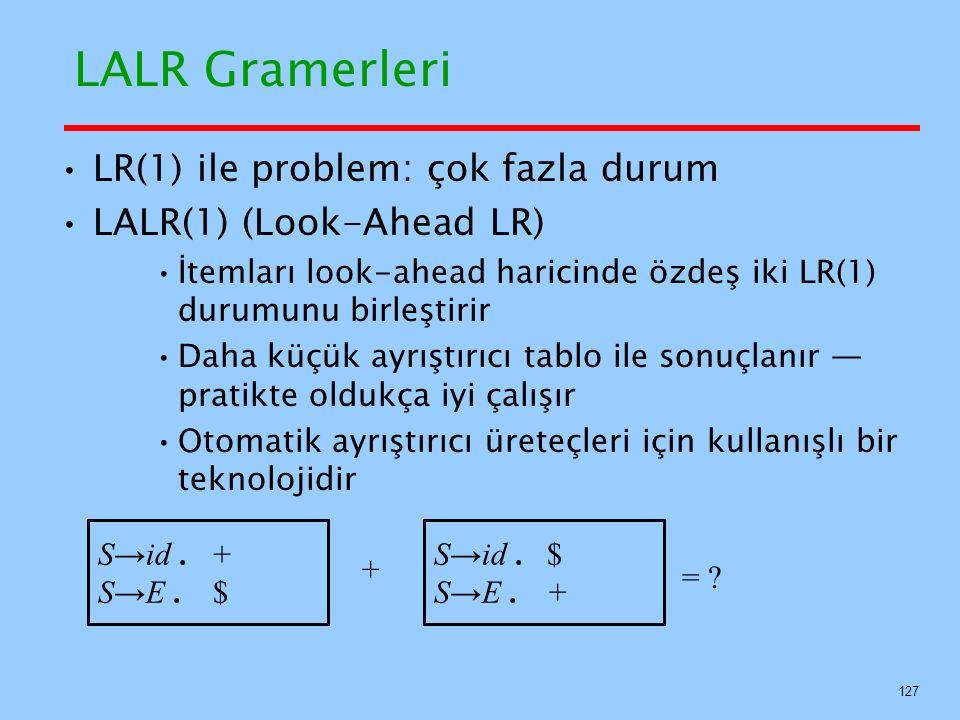 LALR Gramerleri • LR(1) ile problem: çok fazla durum