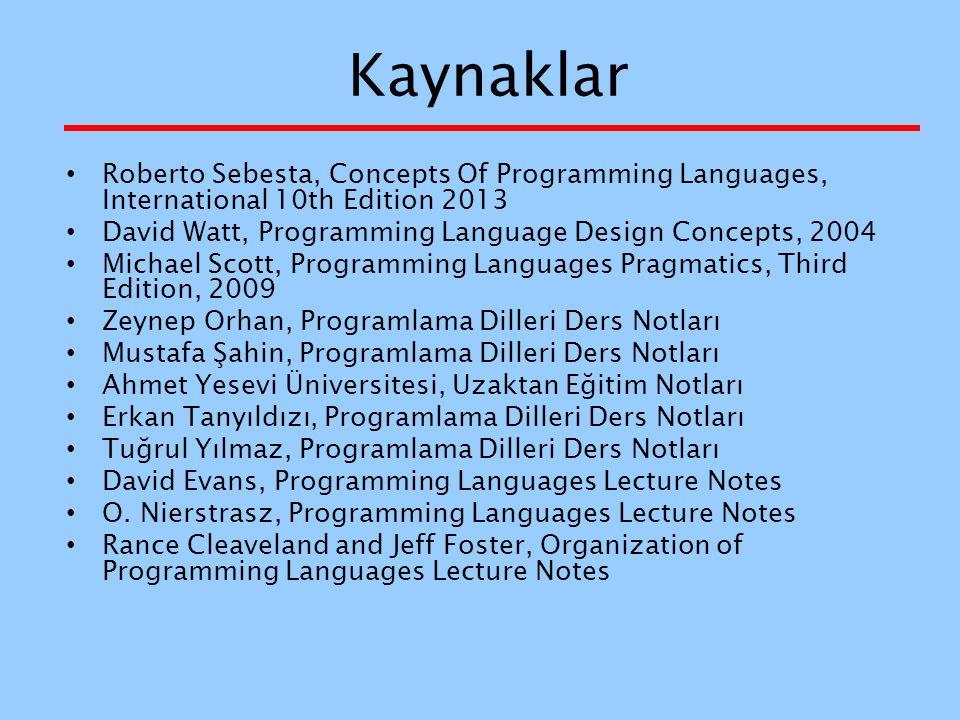 Kaynaklar Roberto Sebesta, Concepts Of Programming Languages, International 10th Edition 2013.