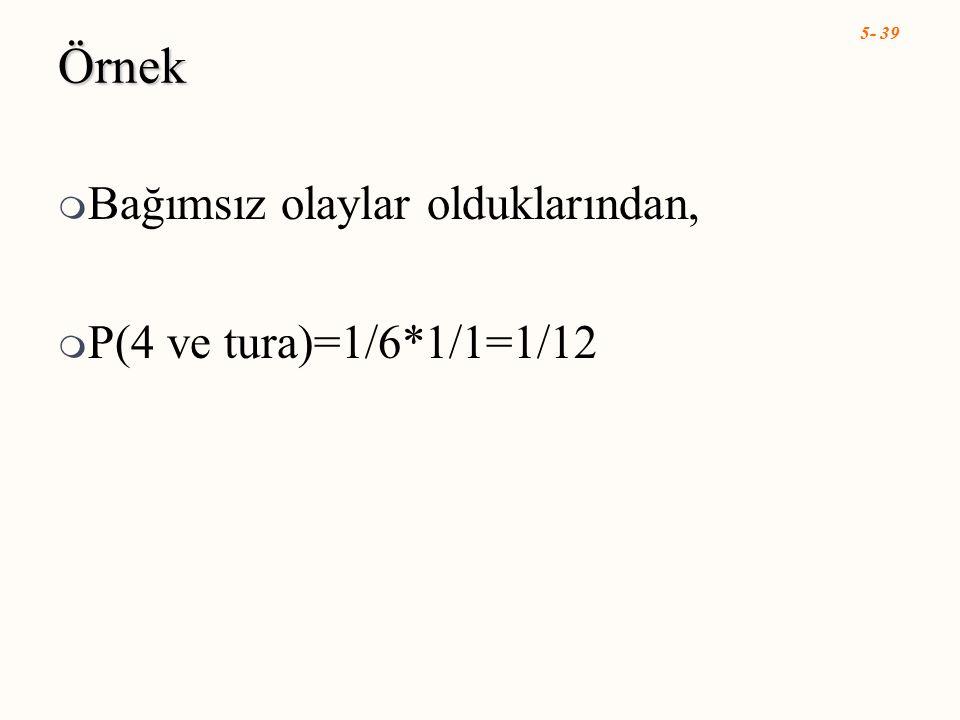 Örnek Bağımsız olaylar olduklarından, P(4 ve tura)=1/6*1/1=1/12