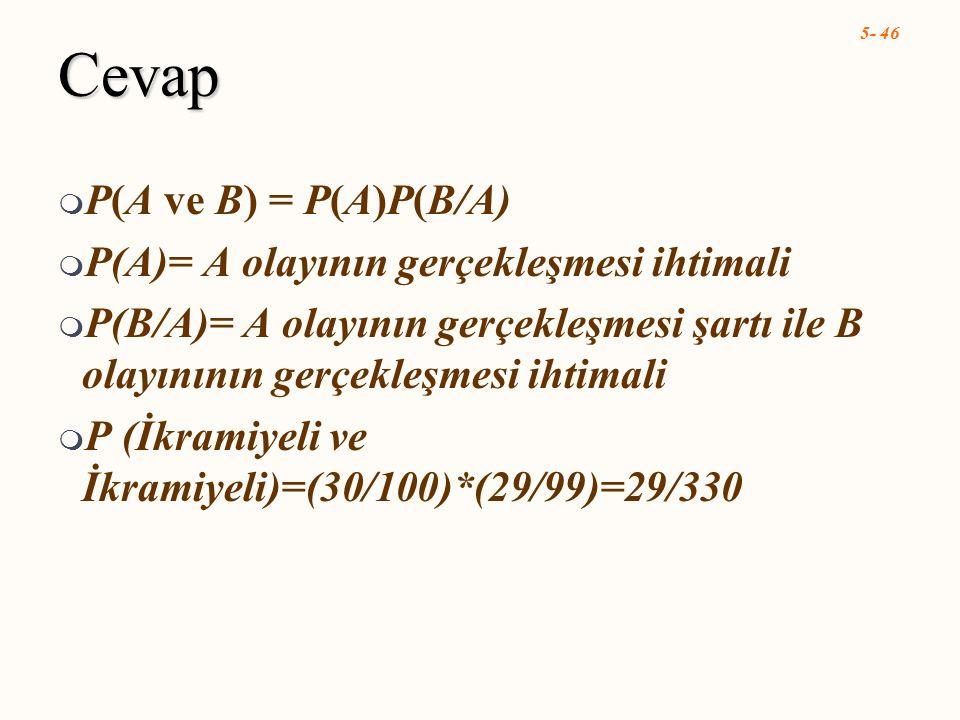 Cevap P(A ve B) = P(A)P(B/A) P(A)= A olayının gerçekleşmesi ihtimali