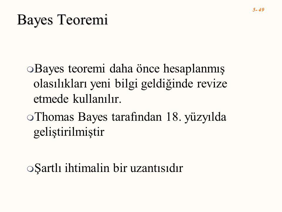 Bayes Teoremi Bayes teoremi daha önce hesaplanmış olasılıkları yeni bilgi geldiğinde revize etmede kullanılır.
