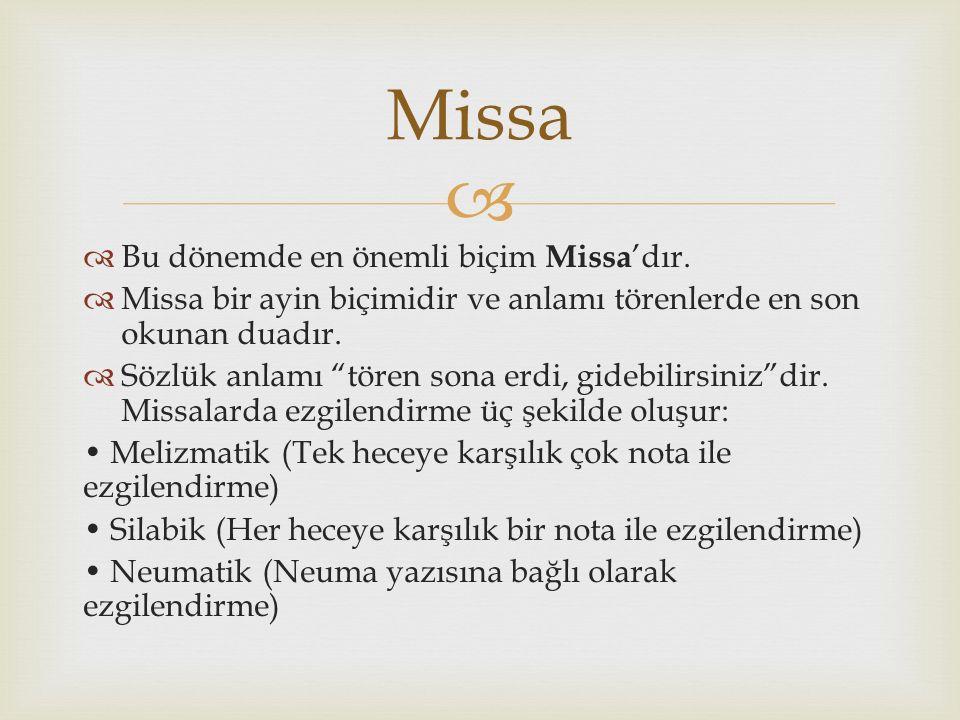 Missa Bu dönemde en önemli biçim Missa'dır.