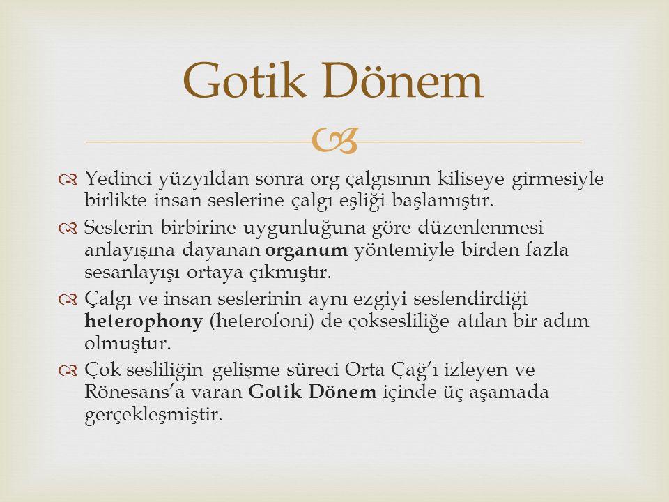 Gotik Dönem Yedinci yüzyıldan sonra org çalgısının kiliseye girmesiyle birlikte insan seslerine çalgı eşliği başlamıştır.