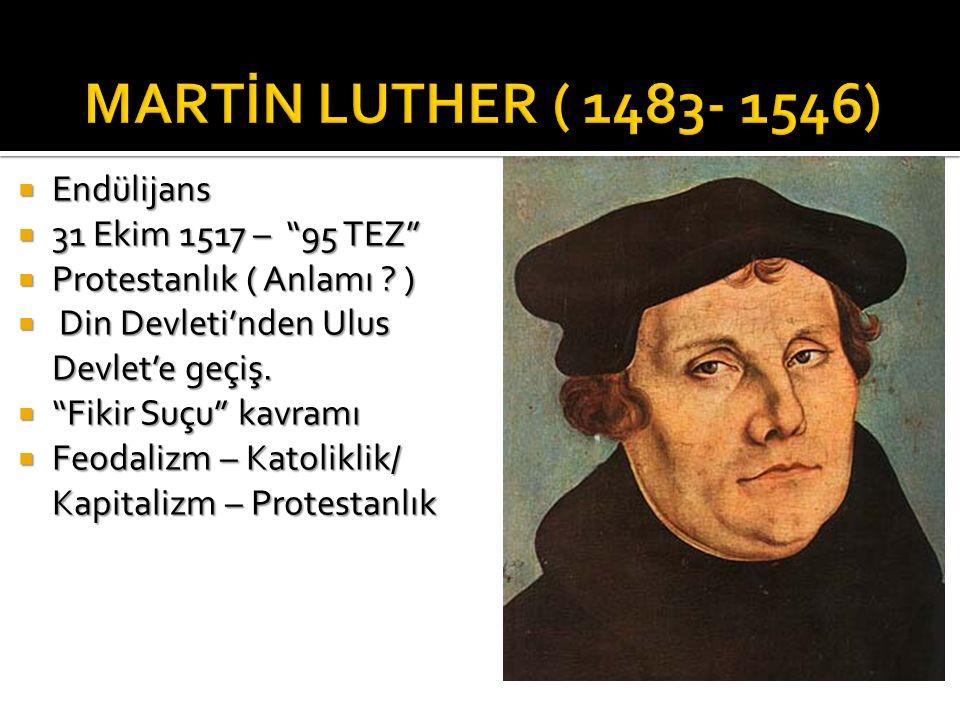 MARTİN LUTHER ( 1483- 1546) Endülijans 31 Ekim 1517 – 95 TEZ