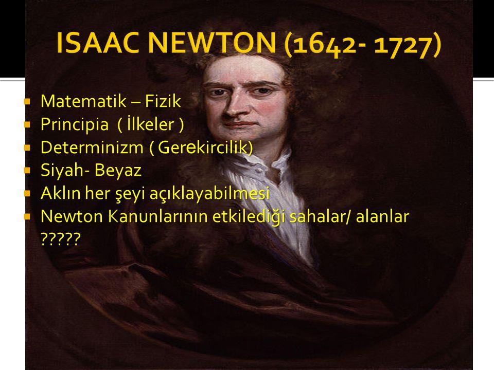 ISAAC NEWTON (1642- 1727) Matematik – Fizik Principia ( İlkeler )