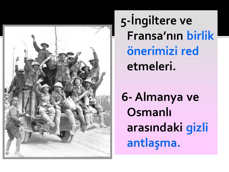 6- Almanya ve Osmanlı arasındaki gizli antlaşma.