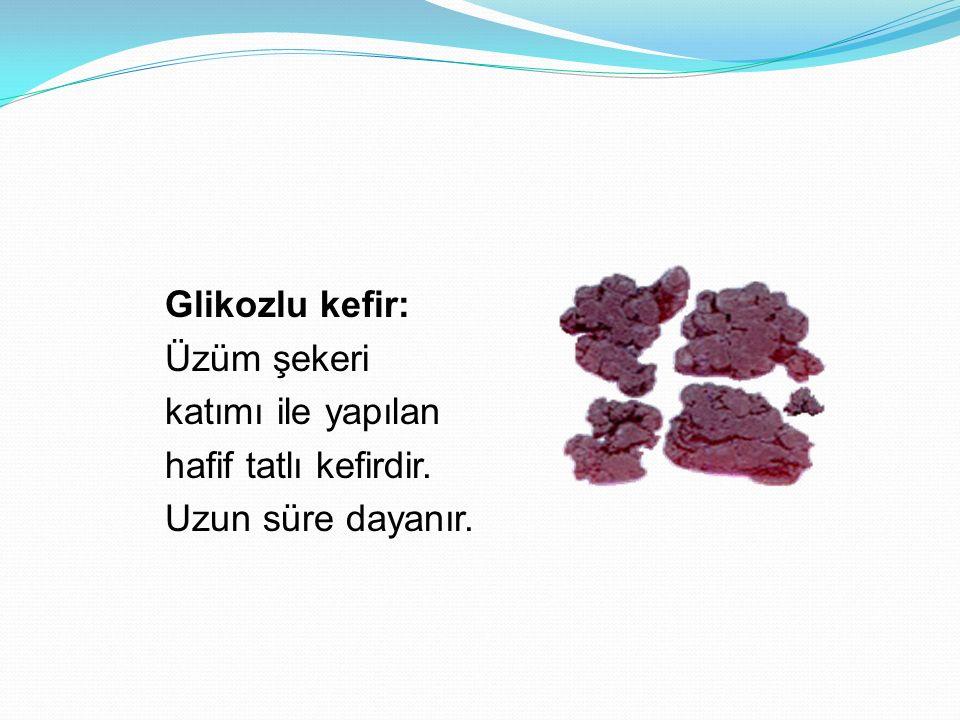 Glikozlu kefir: Üzüm şekeri katımı ile yapılan hafif tatlı kefirdir. Uzun süre dayanır.