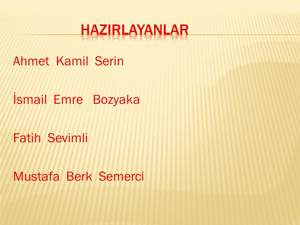hazIrlayanlar Ahmet Kamil Serin İsmail Emre Bozyaka Fatih Sevimli Mustafa Berk Semerci