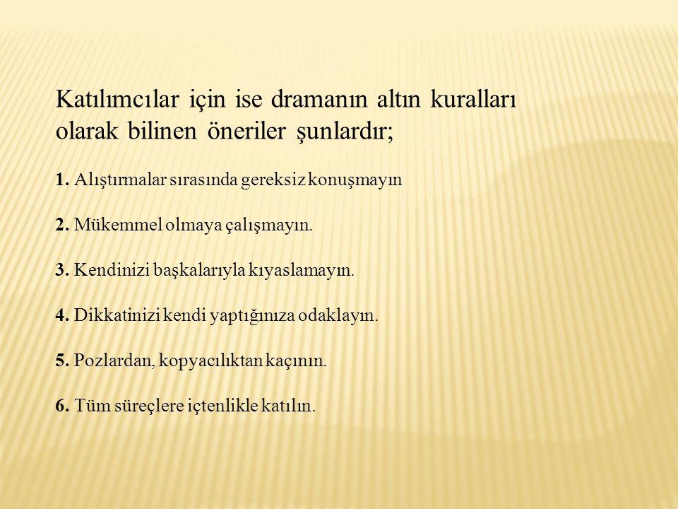 Katılımcılar için ise dramanın altın kuralları olarak bilinen öneriler şunlardır;