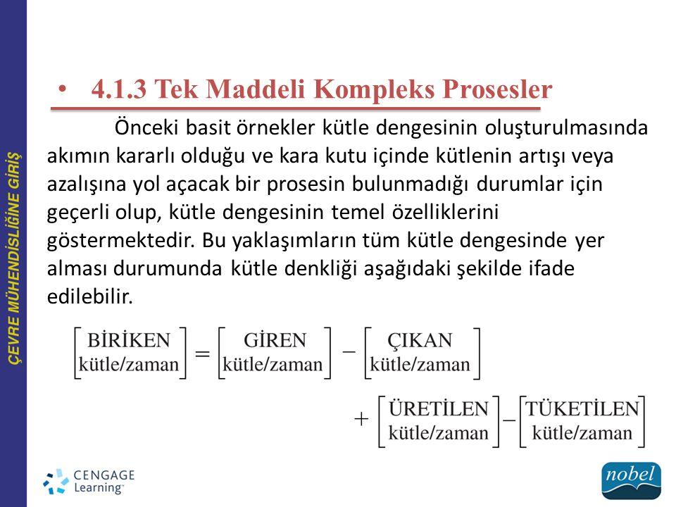 4.1.3 Tek Maddeli Kompleks Prosesler