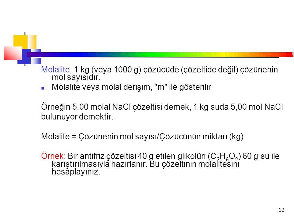 Molalite; 1 kg (veya 1000 g) çözücüde (çözeltide değil) çözünenin mol sayısıdır.