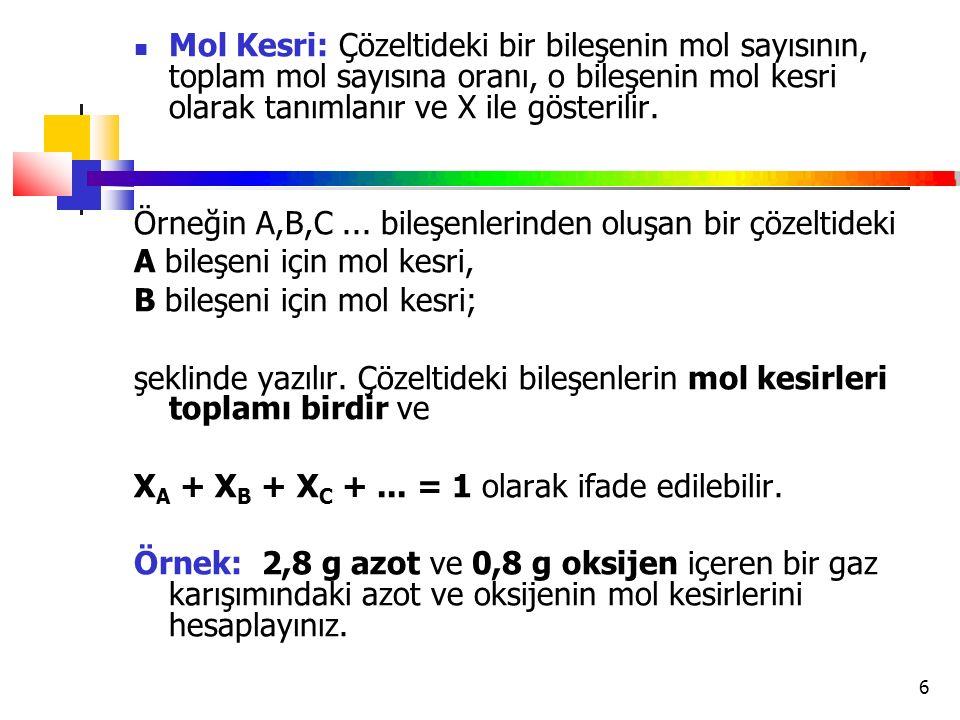Mol Kesri: Çözeltideki bir bileşenin mol sayısının, toplam mol sayısına oranı, o bileşenin mol kesri olarak tanımlanır ve X ile gösterilir.