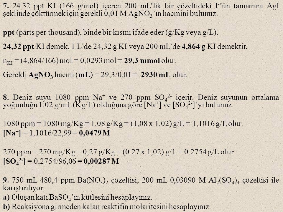 7. 24,32 ppt KI (166 g/mol) içeren 200 mL'lik bir çözeltideki I-'ün tamamını AgI şeklinde çöktürmek için gerekli 0,01 M AgNO3'ın hacmini bulunuz.