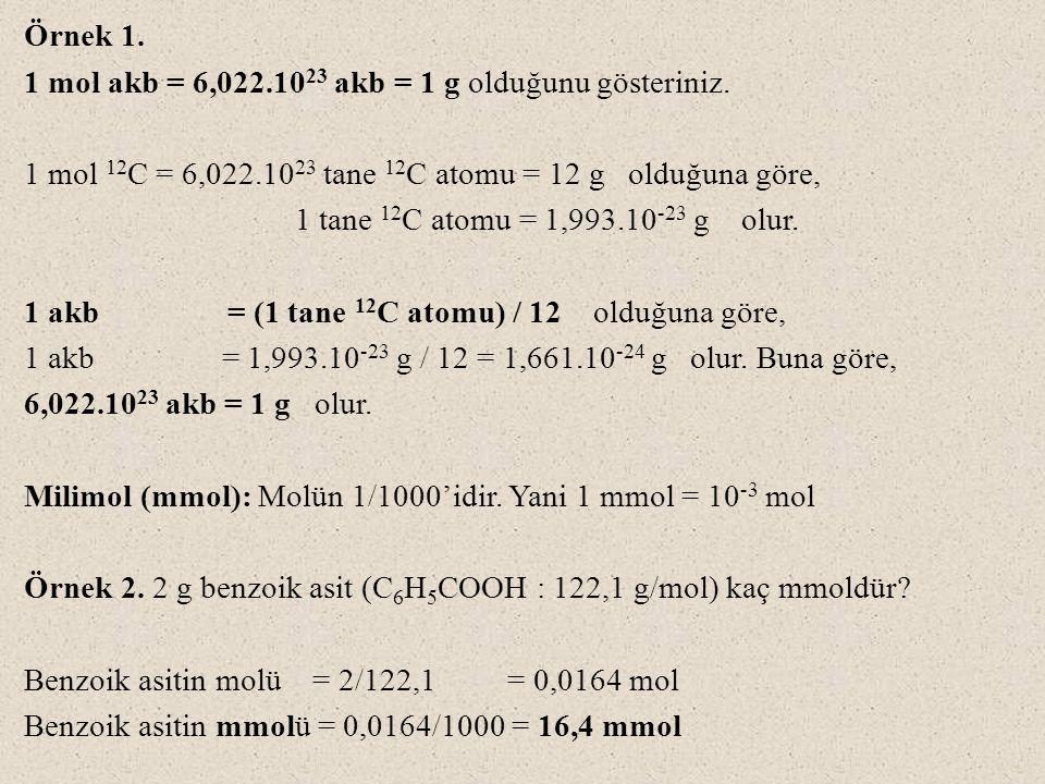 Örnek 1. 1 mol akb = 6,022.1023 akb = 1 g olduğunu gösteriniz. 1 mol 12C = 6,022.1023 tane 12C atomu = 12 g olduğuna göre,