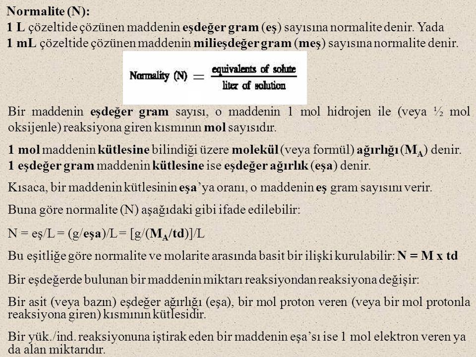 Normalite (N): 1 L çözeltide çözünen maddenin eşdeğer gram (eş) sayısına normalite denir. Yada.