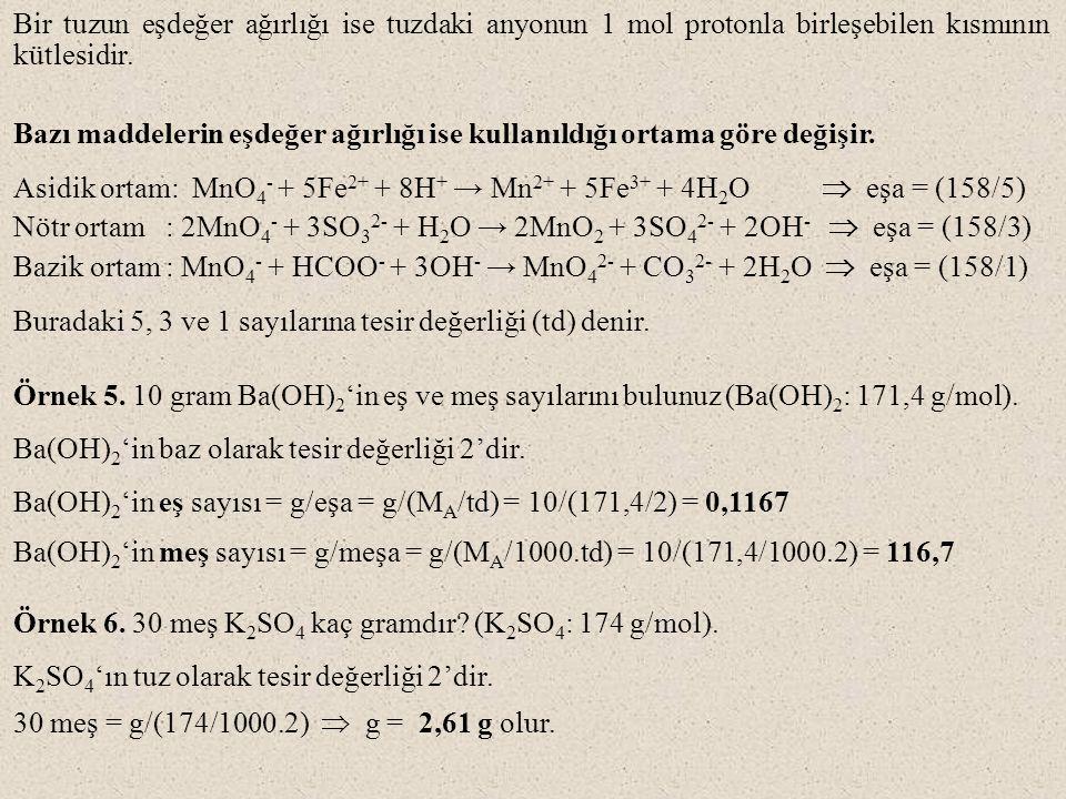 Bir tuzun eşdeğer ağırlığı ise tuzdaki anyonun 1 mol protonla birleşebilen kısmının kütlesidir.