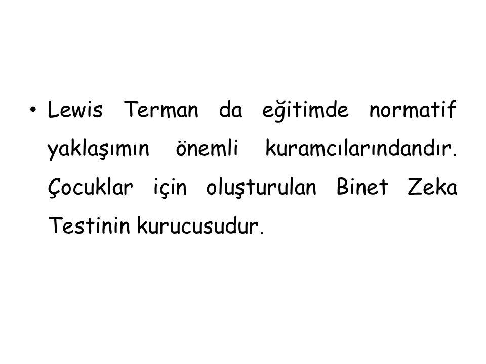 Lewis Terman da eğitimde normatif yaklaşımın önemli kuramcılarındandır