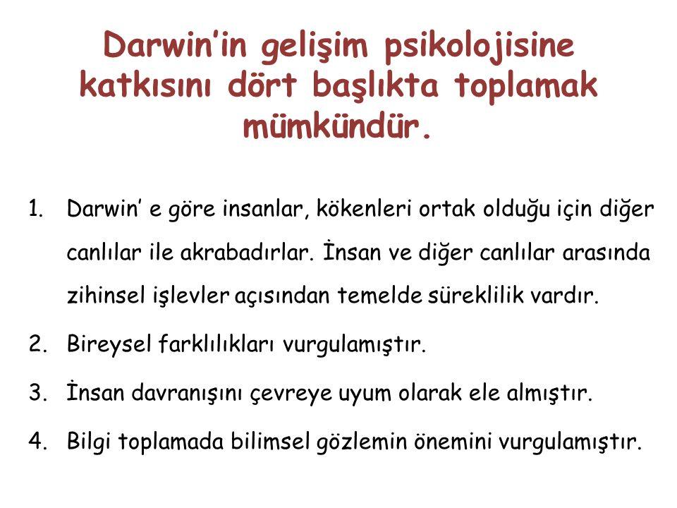 Darwin'in gelişim psikolojisine katkısını dört başlıkta toplamak mümkündür.