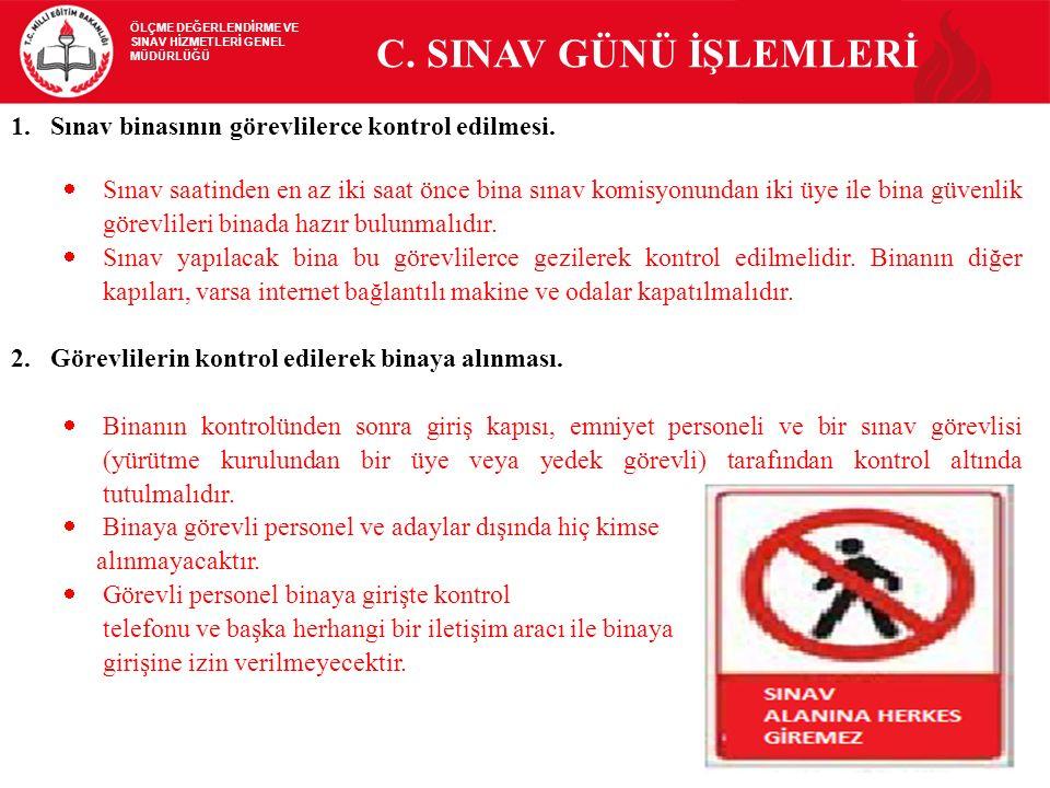 C. SINAV GÜNÜ İŞLEMLERİ Sınav binasının görevlilerce kontrol edilmesi.