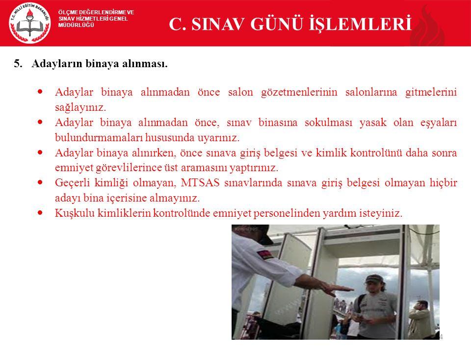 C. SINAV GÜNÜ İŞLEMLERİ Adayların binaya alınması.