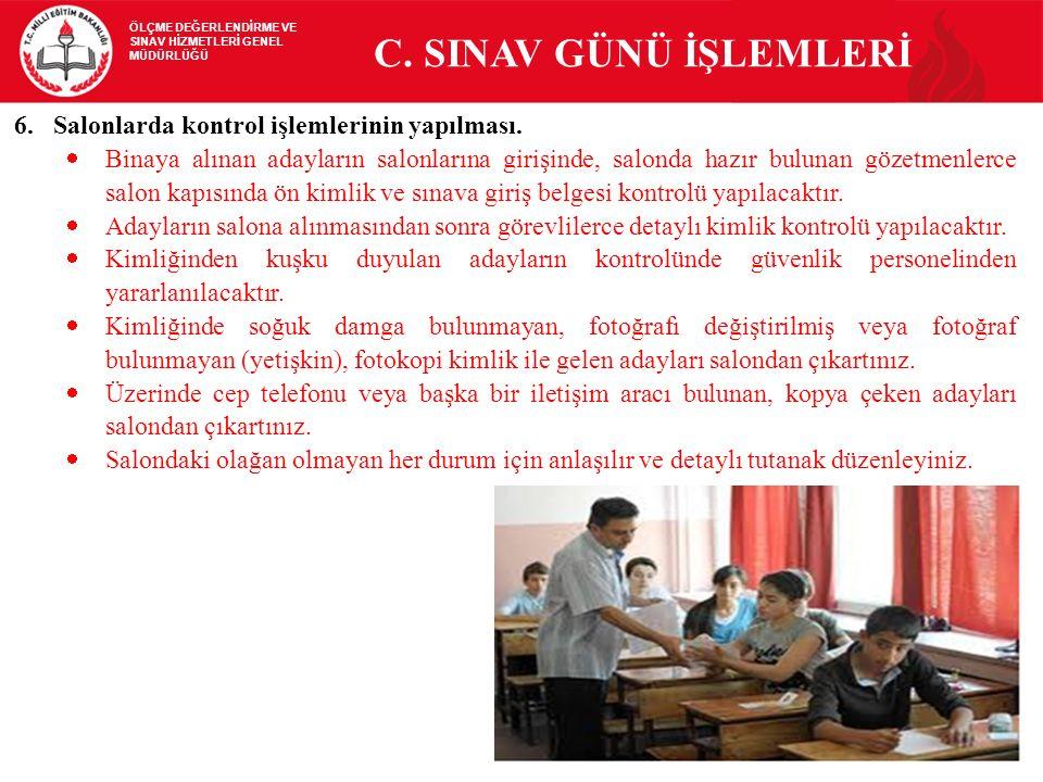 C. SINAV GÜNÜ İŞLEMLERİ Salonlarda kontrol işlemlerinin yapılması.