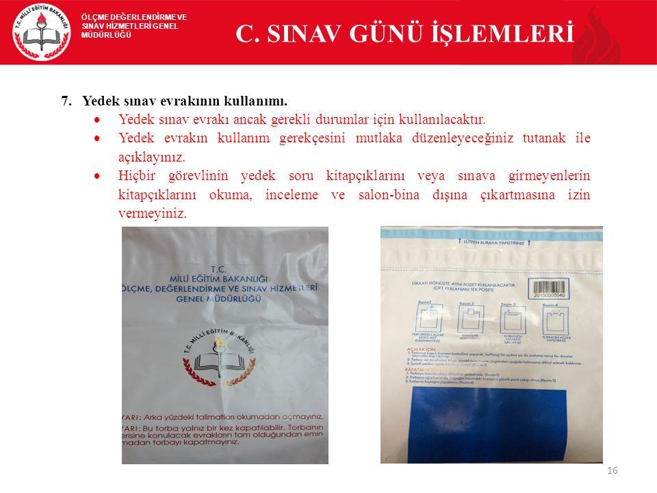C. SINAV GÜNÜ İŞLEMLERİ 7. Yedek sınav evrakının kullanımı.