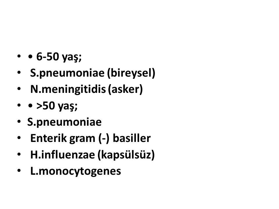 • 6-50 yaş; S.pneumoniae (bireysel) N.meningitidis (asker) • >50 yaş; S.pneumoniae. Enterik gram (-) basiller.