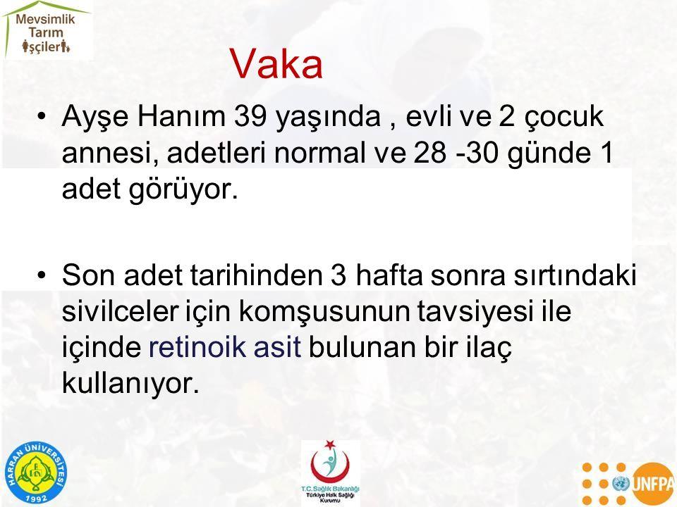 Vaka Ayşe Hanım 39 yaşında , evli ve 2 çocuk annesi, adetleri normal ve 28 -30 günde 1 adet görüyor.