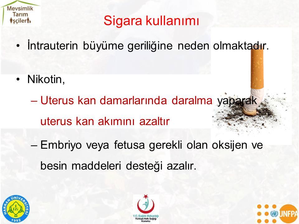 Sigara kullanımı İntrauterin büyüme geriliğine neden olmaktadır.