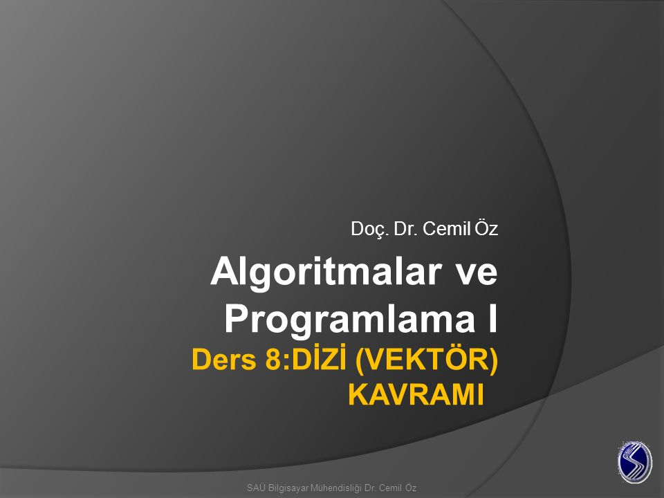 Algoritmalar ve Programlama I Ders 8:DİZİ (VEKTÖR) KAVRAMI