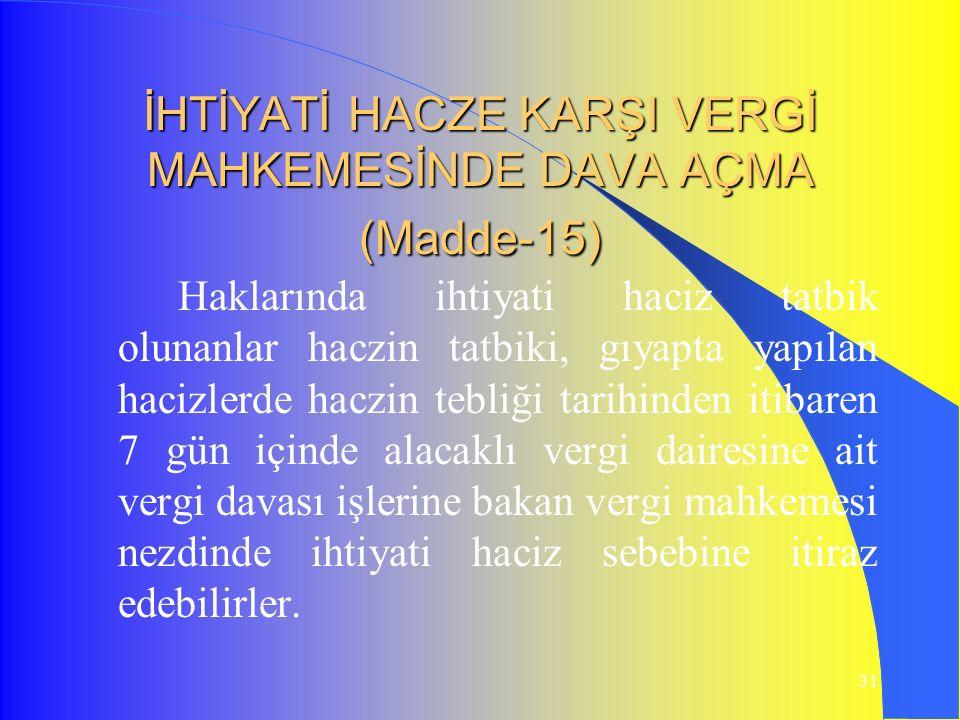 İHTİYATİ HACZE KARŞI VERGİ MAHKEMESİNDE DAVA AÇMA (Madde-15)