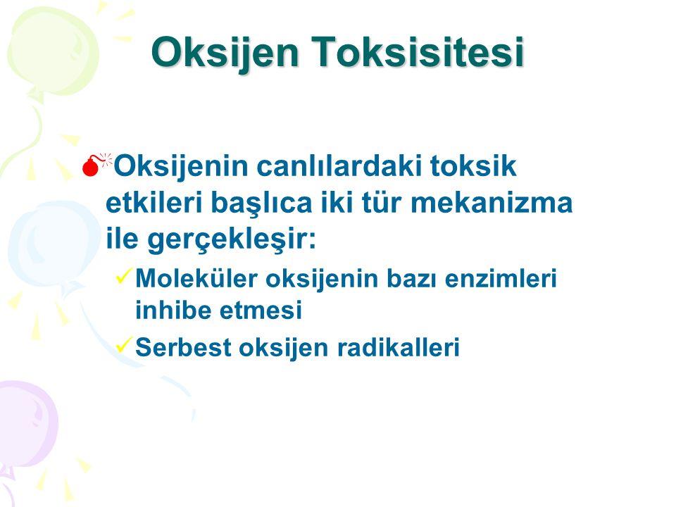 Oksijen Toksisitesi Oksijenin canlılardaki toksik etkileri başlıca iki tür mekanizma ile gerçekleşir: