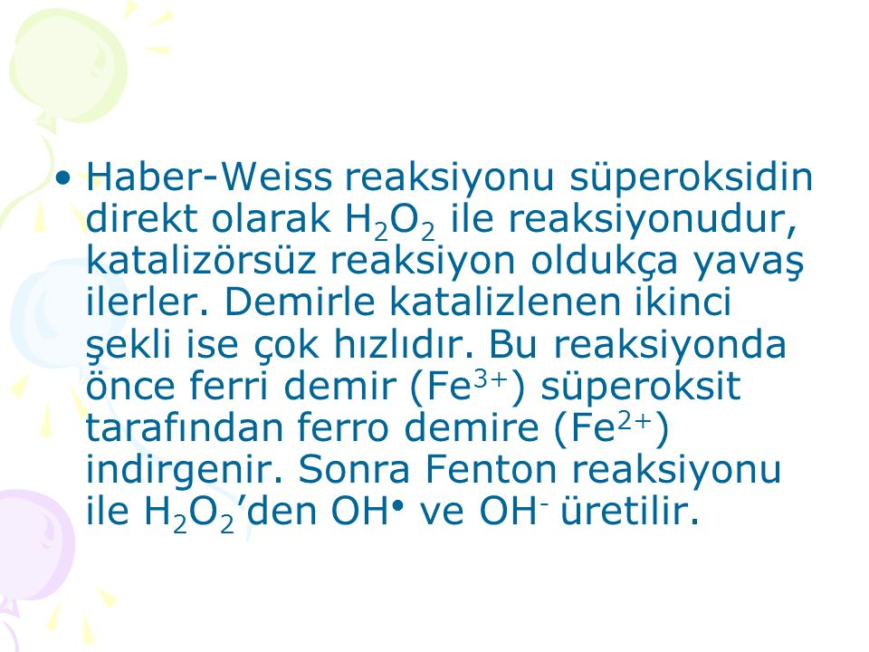 Haber-Weiss reaksiyonu süperoksidin direkt olarak H2O2 ile reaksiyonudur, katalizörsüz reaksiyon oldukça yavaş ilerler.