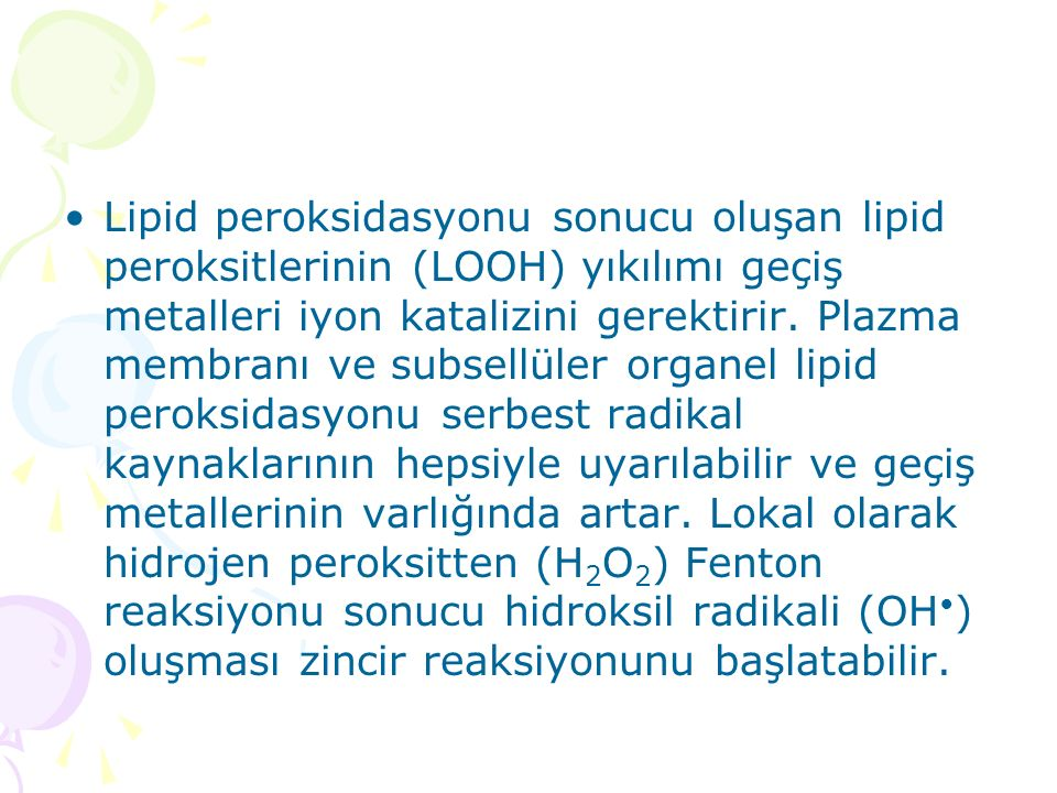 Lipid peroksidasyonu sonucu oluşan lipid peroksitlerinin (LOOH) yıkılımı geçiş metalleri iyon katalizini gerektirir.