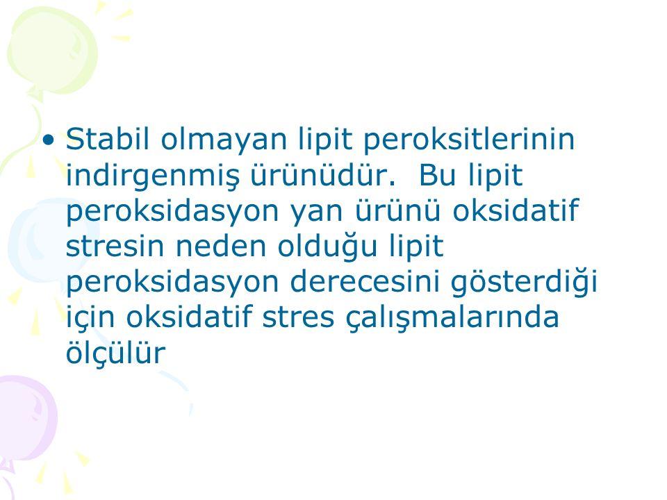 Stabil olmayan lipit peroksitlerinin indirgenmiş ürünüdür
