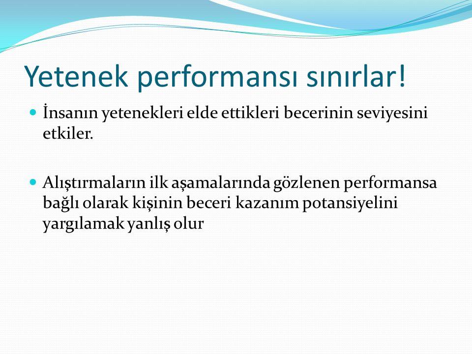 Yetenek performansı sınırlar!