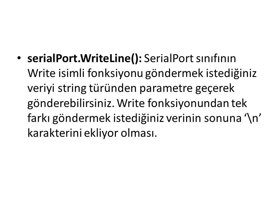 serialPort.WriteLine(): SerialPort sınıfının Write isimli fonksiyonu göndermek istediğiniz veriyi string türünden parametre geçerek gönderebilirsiniz.