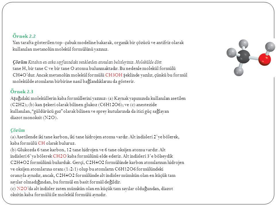 Örnek 2.2 Yan tarafta gösterilen top- çubuk modeline bakarak, organik bir çözücü ve antifriz olarak.