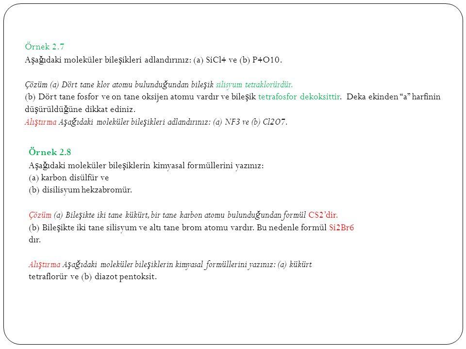 Örnek 2.7 Aşağıdaki moleküler bileşikleri adlandırınız: (a) SiCl4 ve (b) P4O10.