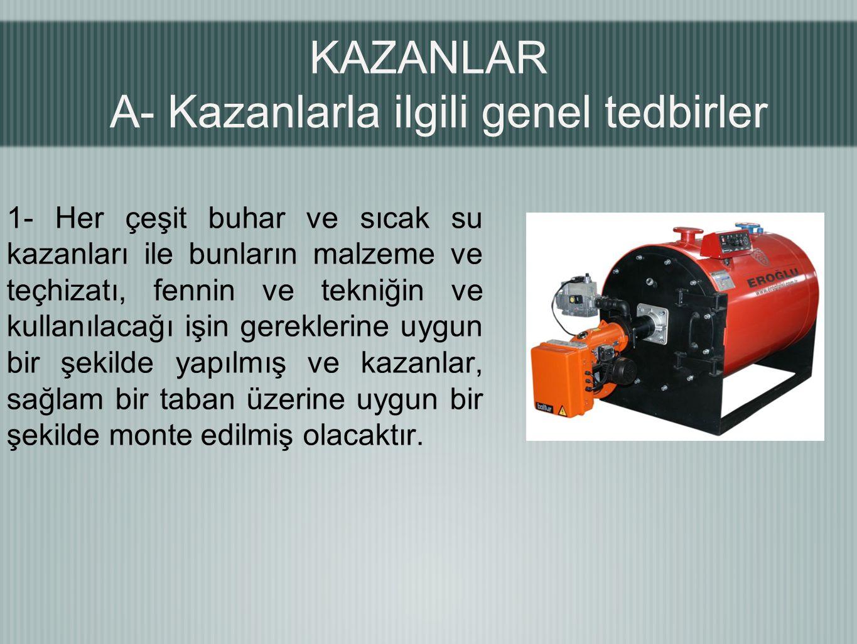 KAZANLAR A- Kazanlarla ilgili genel tedbirler