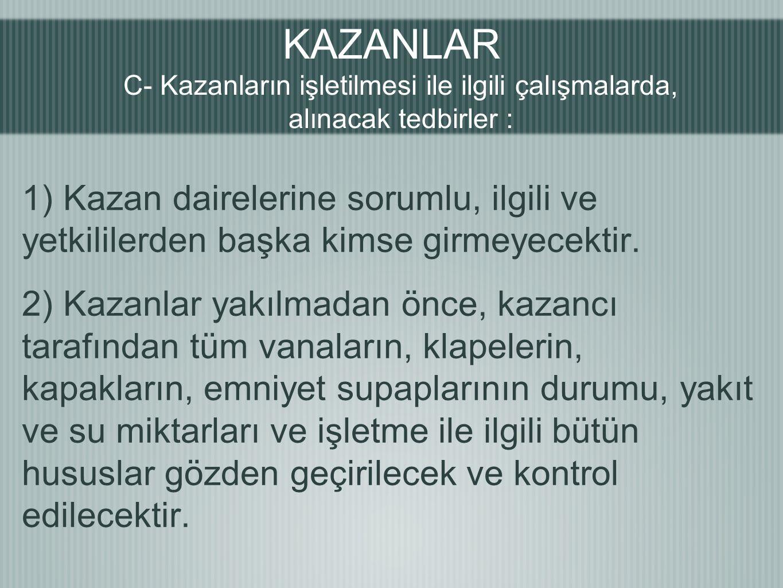 KAZANLAR C- Kazanların işletilmesi ile ilgili çalışmalarda, alınacak tedbirler :