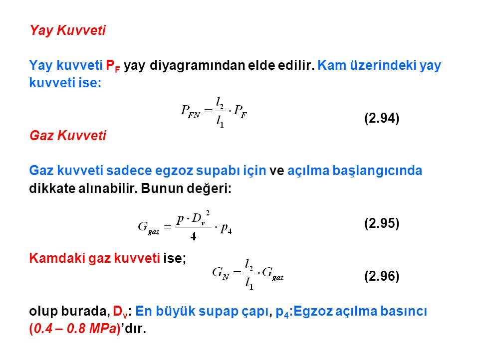 Yay Kuvveti Yay kuvveti PF yay diyagramından elde edilir. Kam üzerindeki yay. kuvveti ise: (2.94)