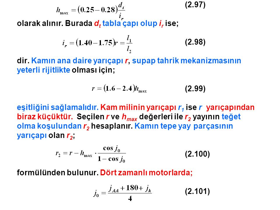 (2.97) olarak alınır. Burada dt tabla çapı olup ir ise; (2.98) dir. Kamın ana daire yarıçapı r, supap tahrik mekanizmasının.
