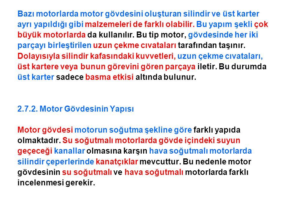 Bazı motorlarda motor gövdesini oluşturan silindir ve üst karter