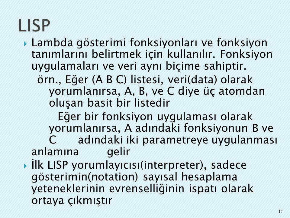 LISP Lambda gösterimi fonksiyonları ve fonksiyon tanımlarını belirtmek için kullanılır. Fonksiyon uygulamaları ve veri aynı biçime sahiptir.