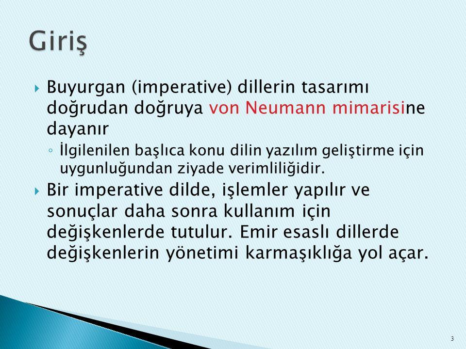 Giriş Buyurgan (imperative) dillerin tasarımı doğrudan doğruya von Neumann mimarisine dayanır.