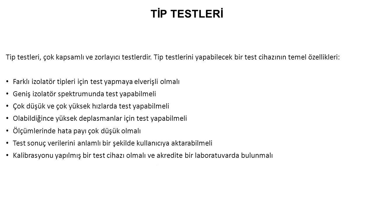TİP TESTLERİ Tip testleri, çok kapsamlı ve zorlayıcı testlerdir. Tip testlerini yapabilecek bir test cihazının temel özellikleri: