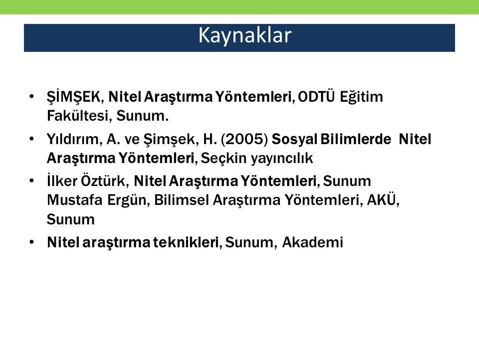 Kaynaklar ŞİMŞEK, Nitel Araştırma Yöntemleri, ODTÜ Eğitim Fakültesi, Sunum.
