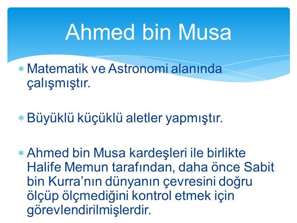 Ahmed bin Musa Matematik ve Astronomi alanında çalışmıştır.